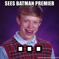 Bad Luck Brian - sees batman PREMIER  . . .
