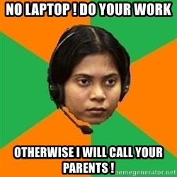 Stereotypical Indian Telemarketer - NO LAPTOP ! DO YOUR WORK OTHERWISE I WILL CALL YOUR PARENTS !