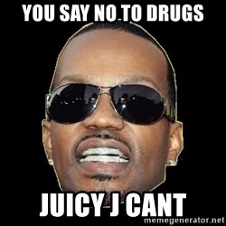 Juicy J - You say no to drugs Juicy J Cant