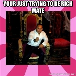 Dumb King - YOUR JUST TRYING TO BE RICH MATE