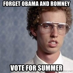 Napoleon Dynamite - Forget Obama and romney vote for summer