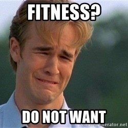 Do Not Want - fitness? DO NOT WANT
