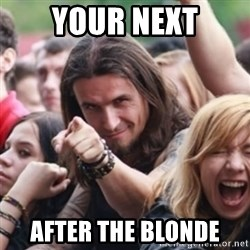 Ridiculously Photogenic Metalhead - your next after the blonde