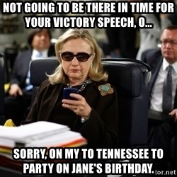 Texts from Hillary - Not going to be there in time for your victory speech, O... Sorry, on mY to tenNessee to party on jane's birthday.