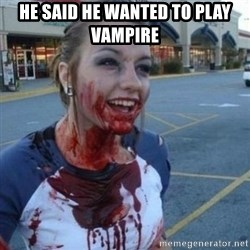Scary Nympho - He said he wanted to play vampire