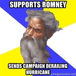 Advice God - Supports Romney Sends Campaign Derailing Hurricane