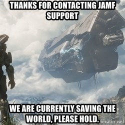 Halo 4 - Thanks for contacting jamf support we are currently saving the world, please hold.