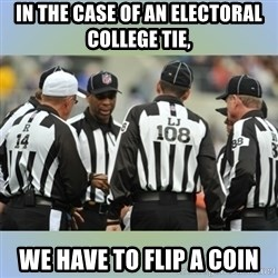 NFL Ref Meeting - in the case of an electoral college tie, we have to flip a coin
