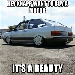 treiquilimei - Hey Knapp want to buy a motor It's a beautY