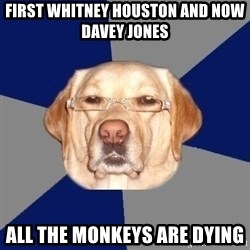 Racist Dawg - first WHITNEY HOUSTON and now DAVEY JONES All the MONKEYS are dying