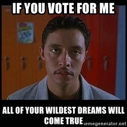 Vote for pedro - If you vote for me All of your wildest dreams will come true