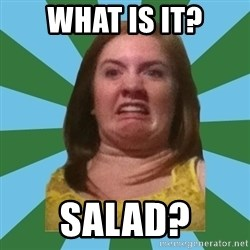 Disgusted Ginger - wHAT IS IT? SALAD?