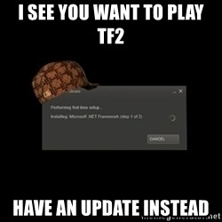 Scumbag Steam - I see you want to play tf2 have an update instead