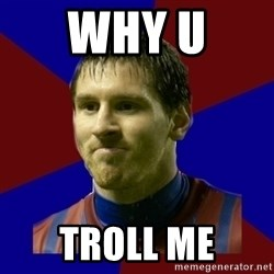 Lionel Messi - WHY U  TROLL ME