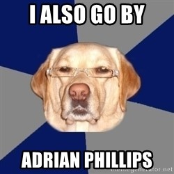 Racist Dawg - I Also Go BY ADRIAN PHILLIPS