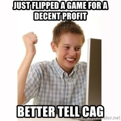 Computer kid - JUsT FLIPPED A GAME FOR A DECENT PROFIT BETTER TELL CAG