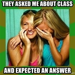 Laughing Girls  - They asked me about class and expected an answer