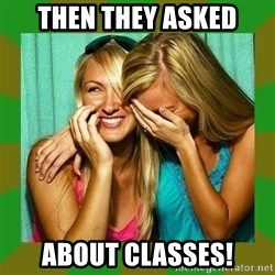 Laughing Girls  - then they asked About classes!