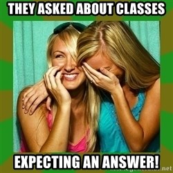 Laughing Girls  - They asked about classes expecting an answer!