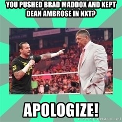 CM Punk Apologize! - You Pushed Brad Maddox and Kept Dean Ambrose in NXT? Apologize!