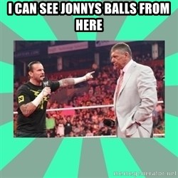 CM Punk Apologize! - I CAN SEE JONNYS BALLS FROM HERE