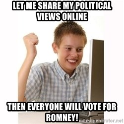 Computer kid - Let me share my political views online Then everyone will vote for romney!