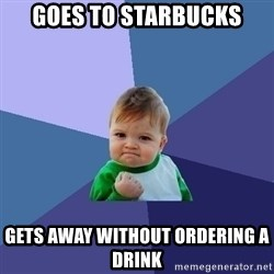 Success Kid - Goes to starbucks gets away without ordering a drink