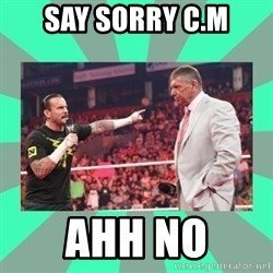CM Punk Apologize! - SAY SORRY C.M AHH NO