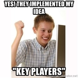 """Computer kid - Yes! they implemented my idea """"Key Players"""""""