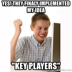"""Computer kid - Yes! They finaly implemented my idea """"key players"""""""