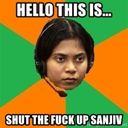 Stereotypical Indian Telemarketer - HELLO THIS IS... SHUT THE FUCK UP SANJIV