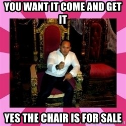 Dumb King - YOU WANT IT COME AND GET IT  YES THE CHAIR IS FOR SALE