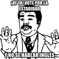 Woah watch out we got a badass over here - ¡ay ya! vote por la estadidad y no se hablar ingles