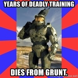 Halo Logic - years of deadly training dies from grunt.