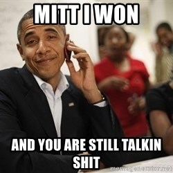 smiling obama on the phone - mitt i won and you are still talkin shit