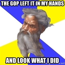 Advice God - the gop left it in my hands and look what i did