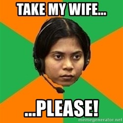 Stereotypical Indian Telemarketer - take my wife... ...please!