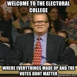 DrewCarey - WELCOME TO THE ELECTORAL COLLEGE WHERE EVERYTHINGS MADE UP AND THE VOTES DONT MATTER