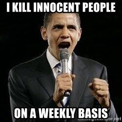 Expressive Obama - I kill innocent people on a weekly basis