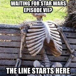 Waiting Skeleton -  waiting for star wars episode vii? the line starts here