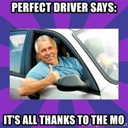 Perfect Driver - Perfect driver says: It's all thanks to the mo