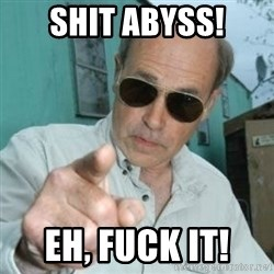 Jim Lahey - Shit abyss! eh, fuck it!