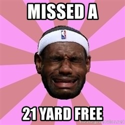 LeBron James - missed a 21 yard free