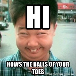 Lolwtf - hi hows the balls of your toes