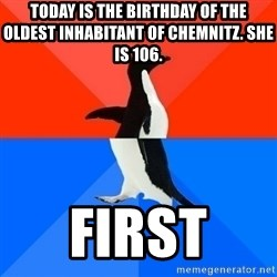 Socially Awesome Awkward Penguin - today is the birthday of the oldest inhabitant of chemnitz. she is 106. first