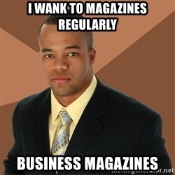 Successful Black Man - i wank to magazines regularly business magazines