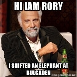 The Most Interesting Man In The World - hi iam rory i shifted an elephant at bulgaden