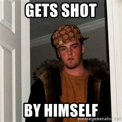 Scumbag Steve - gets shot by himself
