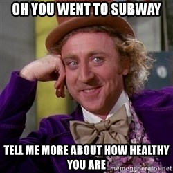 Willy Wonka - oh you went to subway tell me more about how healthy you are