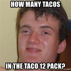 really high guy - how many tacos in the taco 12 pack?